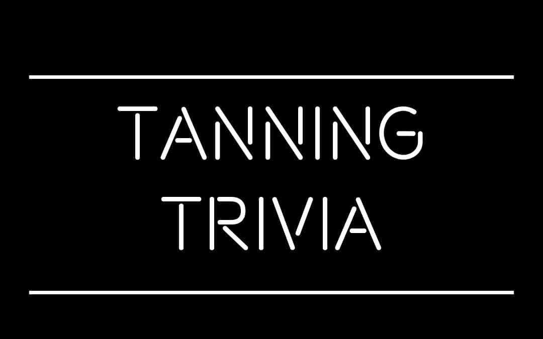 Tanning Trivia